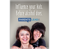 Parents Lead Influence Your Kids. Before Alcohol Does